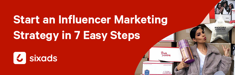How to Start an Influencer Marketing Strategy in 7 Easy Steps