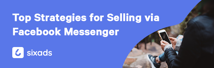 Top Marketing Strategies for Selling via Facebook Messenger