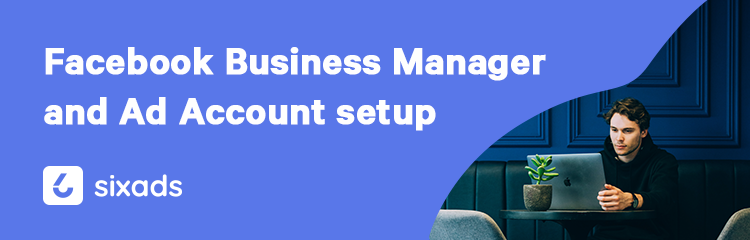 Facebook Business Manager and Ad Account Setup