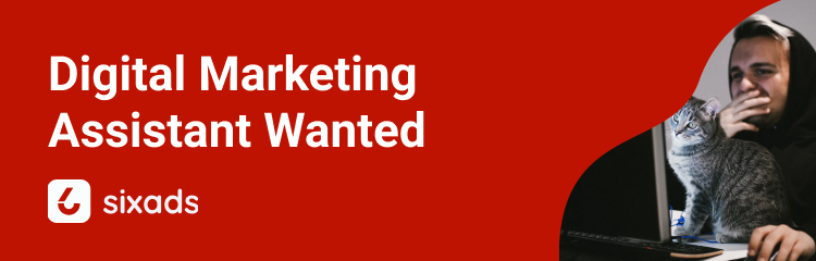 Digital Marketing Assistant wanted sixads